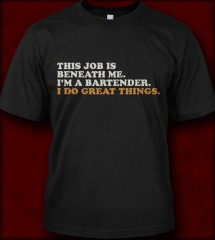 THIS JOB IS BENEATH ME I'M A BARTENDER